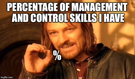 One Does Not Simply Meme | PERCENTAGE OF MANAGEMENT AND CONTROL SKILLS I HAVE % | image tagged in memes,one does not simply | made w/ Imgflip meme maker