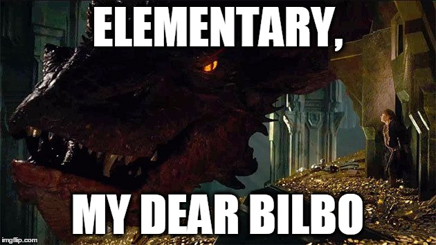 smaug | ELEMENTARY, MY DEAR BILBO | image tagged in smaug | made w/ Imgflip meme maker