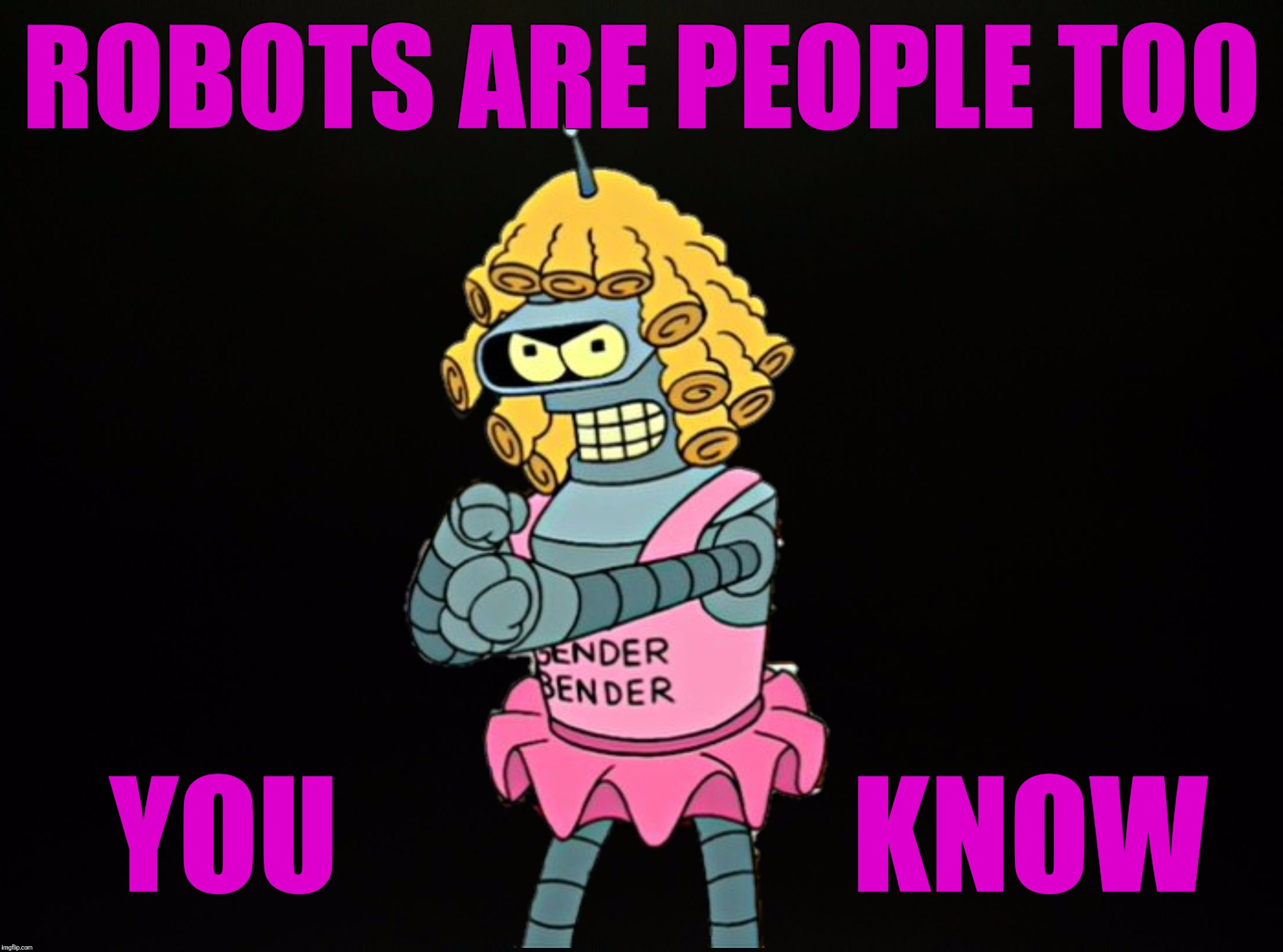 ROBOTS ARE PEOPLE TOO YOU KNOW | made w/ Imgflip meme maker