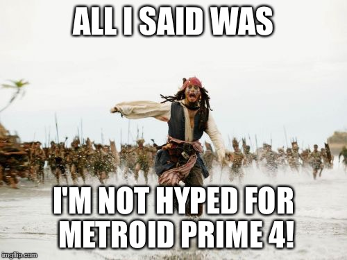 That one guy at E3. | ALL I SAID WAS I'M NOT HYPED FOR METROID PRIME 4! | image tagged in memes,jack sparrow being chased,e3,metroid | made w/ Imgflip meme maker