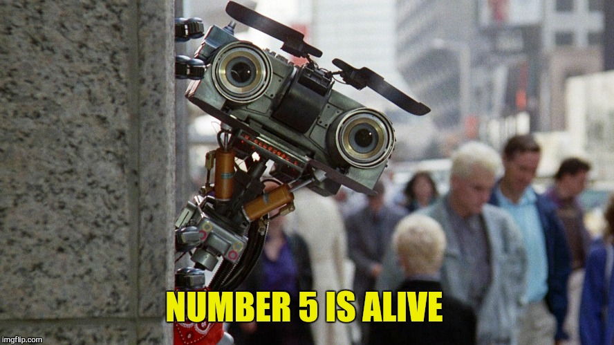 NUMBER 5 IS ALIVE | made w/ Imgflip meme maker