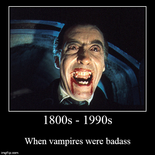 1800s - 1990s | When vampires were badass | image tagged in funny,demotivationals,1800s,1990s,vampires,badasses | made w/ Imgflip demotivational maker