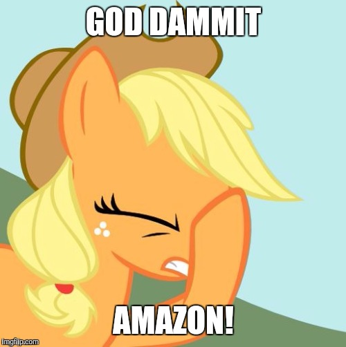 AJ face hoof | GOD DAMMIT AMAZON! | image tagged in aj face hoof | made w/ Imgflip meme maker