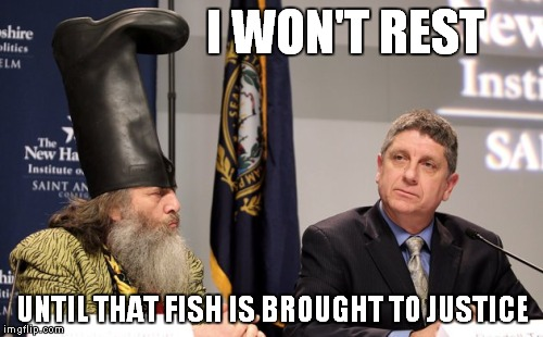 I WON'T REST UNTIL THAT FISH IS BROUGHT TO JUSTICE | made w/ Imgflip meme maker