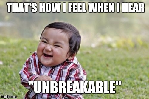 "Evil Toddler Meme | THAT'S HOW I FEEL WHEN I HEAR ""UNBREAKABLE"" 