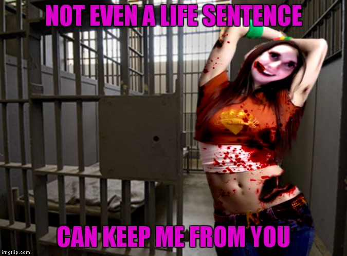 I guess she would have to technically be alive for that sentence to work... | NOT EVEN A LIFE SENTENCE CAN KEEP ME FROM YOU | image tagged in overly attached girlfriend,zombie | made w/ Imgflip meme maker