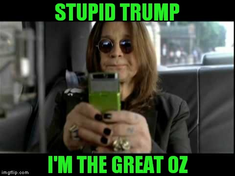 STUPID TRUMP I'M THE GREAT OZ | made w/ Imgflip meme maker