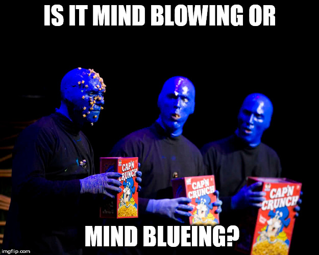 IS IT MIND BLOWING OR MIND BLUEING? | made w/ Imgflip meme maker