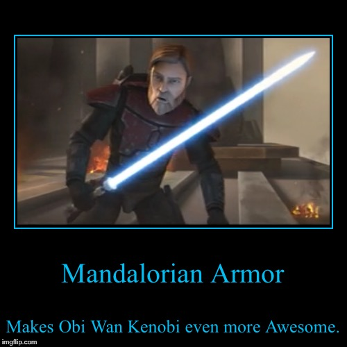 Armored Jedi | Mandalorian Armor | Makes Obi Wan Kenobi even more Awesome. | image tagged in demotivationals,obi wan kenobi,mandalorian,star wars,clone wars,surprise obi wan | made w/ Imgflip demotivational maker