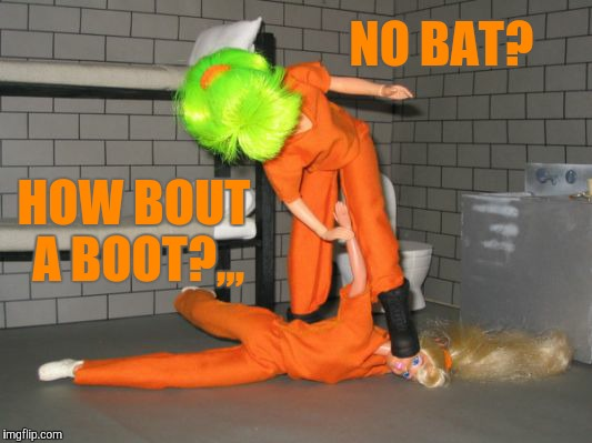 NO BAT? HOW BOUT A BOOT?,,, | made w/ Imgflip meme maker