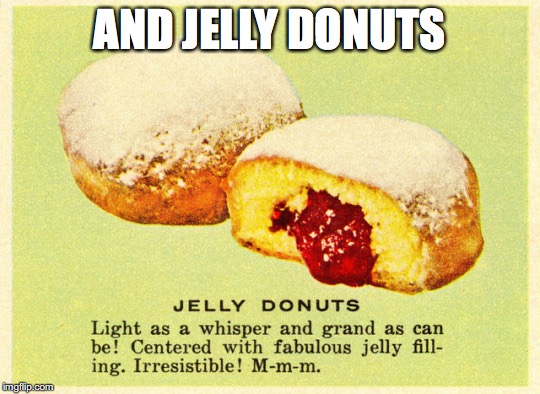 AND JELLY DONUTS | made w/ Imgflip meme maker