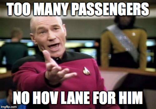 Picard Wtf Meme | TOO MANY PASSENGERS NO HOV LANE FOR HIM | image tagged in memes,picard wtf | made w/ Imgflip meme maker