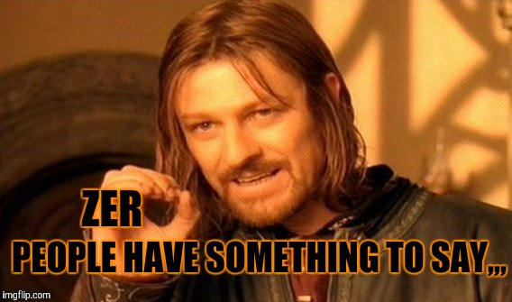 One Does Not Simply Meme | ZER PEOPLE HAVE SOMETHING TO SAY,,, | image tagged in memes,one does not simply | made w/ Imgflip meme maker
