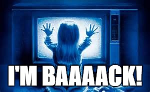 Poltergeist | I'M BAAAACK! | image tagged in poltergeist | made w/ Imgflip meme maker