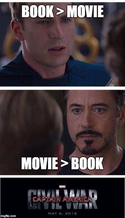 Just about any movie based on a book or series | BOOK > MOVIE MOVIE > BOOK | image tagged in memes,marvel civil war 1,books,movies | made w/ Imgflip meme maker