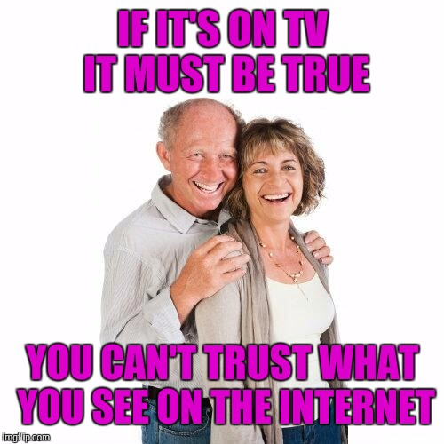 IF IT'S ON TV IT MUST BE TRUE YOU CAN'T TRUST WHAT YOU SEE ON THE INTERNET | made w/ Imgflip meme maker
