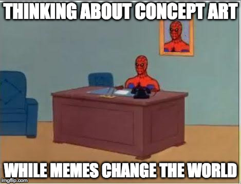 Spiderman Computer Desk Meme | THINKING ABOUT CONCEPT ART WHILE MEMES CHANGE THE WORLD | image tagged in memes,spiderman computer desk,spiderman | made w/ Imgflip meme maker