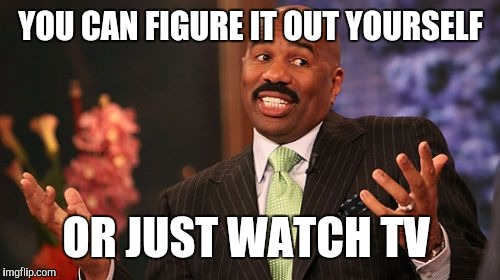 Steve Harvey Meme | YOU CAN FIGURE IT OUT YOURSELF OR JUST WATCH TV | image tagged in memes,steve harvey | made w/ Imgflip meme maker