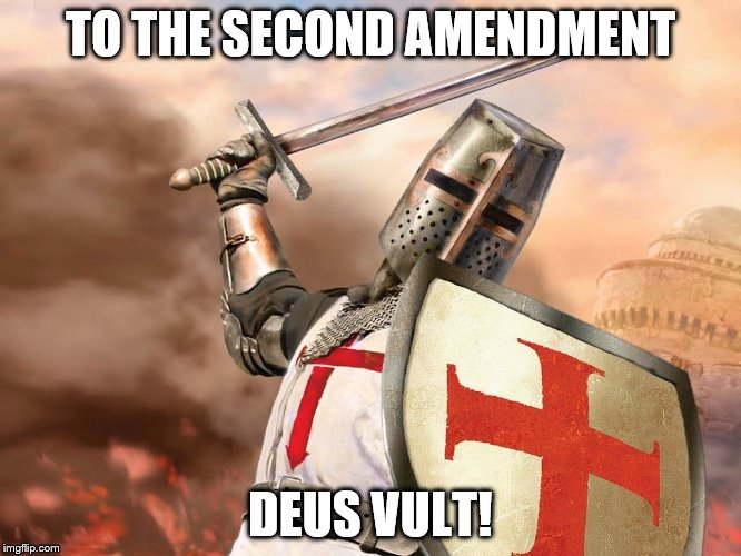 TO THE SECOND AMENDMENT DEUS VULT! | made w/ Imgflip meme maker