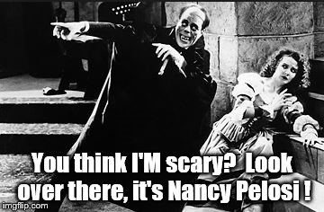 Phantom of the Opera thingy... | You think I'M scary?  Look over there, it's Nancy Pelosi ! | image tagged in political | made w/ Imgflip meme maker