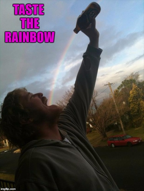 More than one way to taste the rainbow! | TASTE THE RAINBOW | image tagged in rainbow,memes,taste the rainbow,funny,good beer | made w/ Imgflip meme maker