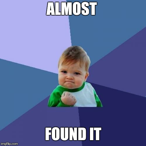 Success Kid Meme | ALMOST FOUND IT | image tagged in memes,success kid | made w/ Imgflip meme maker