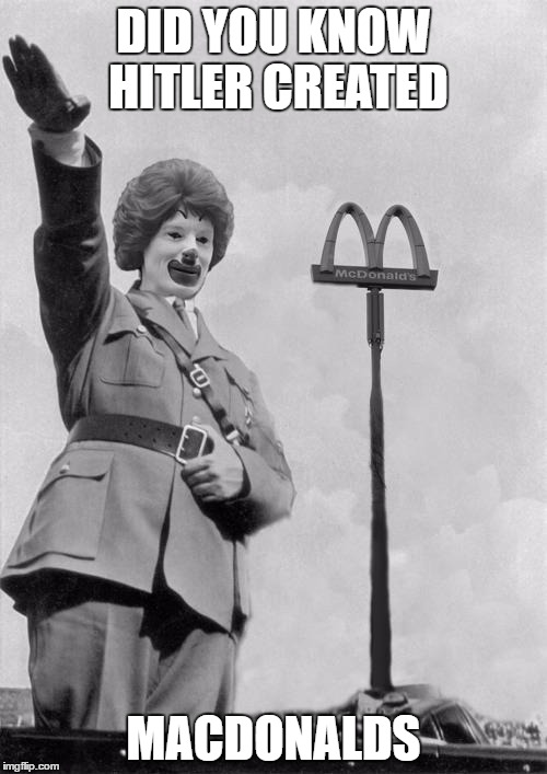 Nazi clown | DID YOU KNOW HITLER CREATED MACDONALDS | image tagged in nazi clown | made w/ Imgflip meme maker