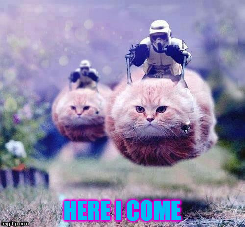 HERE I COME | made w/ Imgflip meme maker