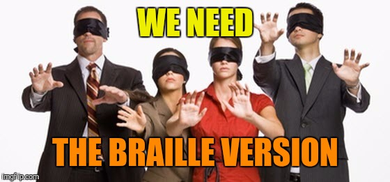 Memes | WE NEED THE BRAILLE VERSION | image tagged in memes | made w/ Imgflip meme maker