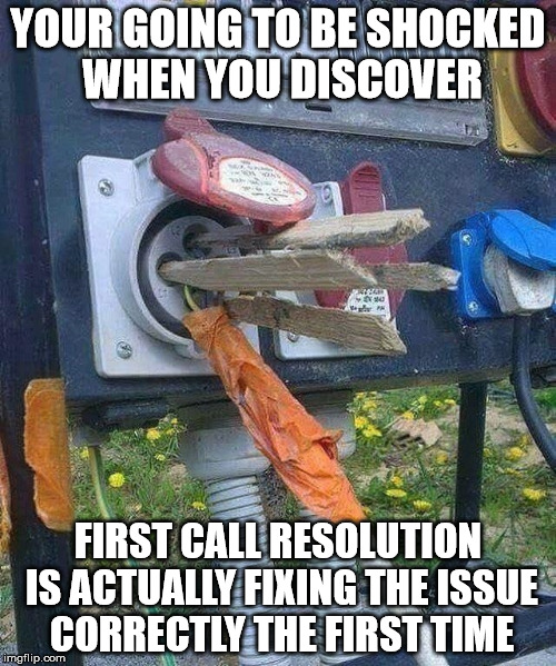 Dr. Shocker | YOUR GOING TO BE SHOCKED WHEN YOU DISCOVER FIRST CALL RESOLUTION IS ACTUALLY FIXING THE ISSUE CORRECTLY THE FIRST TIME | image tagged in genius in training,future darwin hall of famer,epic fail,electrocutions done here,shocker | made w/ Imgflip meme maker
