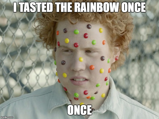 I TASTED THE RAINBOW ONCE ONCE | made w/ Imgflip meme maker