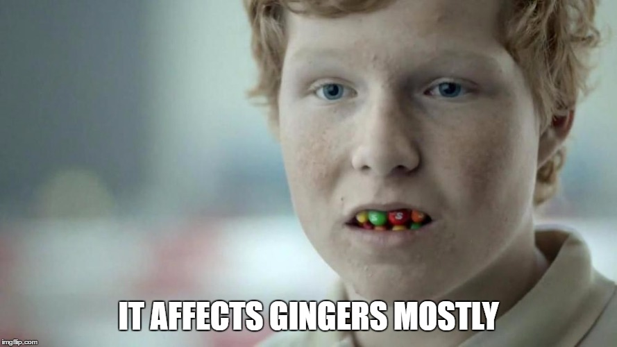 IT AFFECTS GINGERS MOSTLY | made w/ Imgflip meme maker