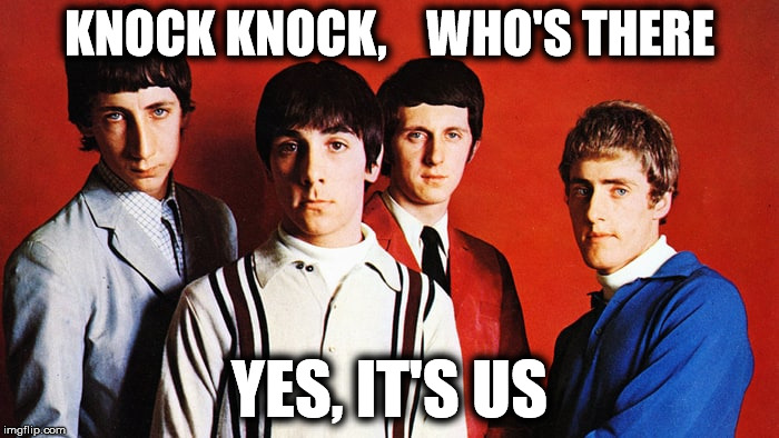 Who is at the door? | KNOCK KNOCK,    WHO'S THERE YES, IT'S US | image tagged in knock knock,the who | made w/ Imgflip meme maker