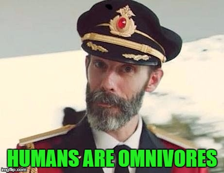 HUMANS ARE OMNIVORES | made w/ Imgflip meme maker