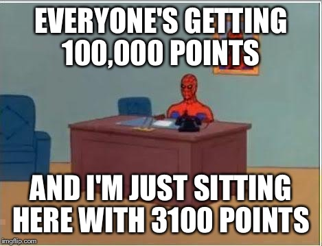 Spiderman Computer Desk Meme | EVERYONE'S GETTING 100,000 POINTS AND I'M JUST SITTING HERE WITH 3100 POINTS | image tagged in memes,spiderman computer desk,spiderman | made w/ Imgflip meme maker