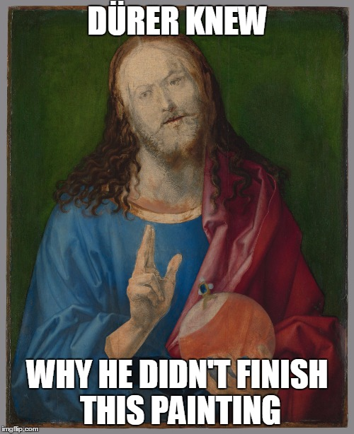 DÜRER KNEW WHY HE DIDN'T FINISH THIS PAINTING | made w/ Imgflip meme maker