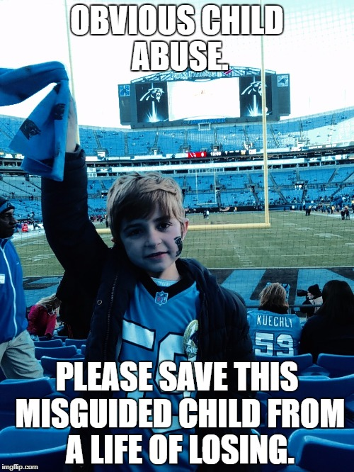 OBVIOUS CHILD ABUSE. PLEASE SAVE THIS MISGUIDED CHILD FROM A LIFE OF LOSING. | image tagged in carolina panthers fan | made w/ Imgflip meme maker