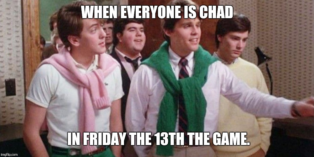 WHEN EVERYONE IS CHAD IN FRIDAY THE 13TH THE GAME. | image tagged in chad squad | made w/ Imgflip meme maker