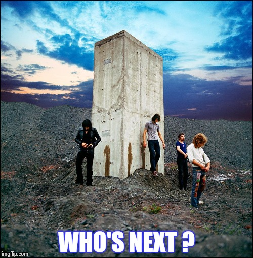 Who's Next | WHO'S NEXT ? | image tagged in who's next | made w/ Imgflip meme maker