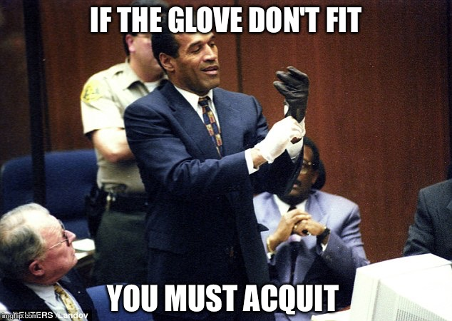IF THE GLOVE DON'T FIT YOU MUST ACQUIT | made w/ Imgflip meme maker
