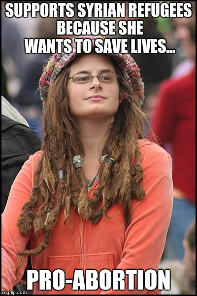 College Liberal Meme | SUPPORTS SYRIAN REFUGEES BECAUSE SHE WANTS TO SAVE LIVES... PRO-ABORTION | image tagged in memes,college liberal | made w/ Imgflip meme maker