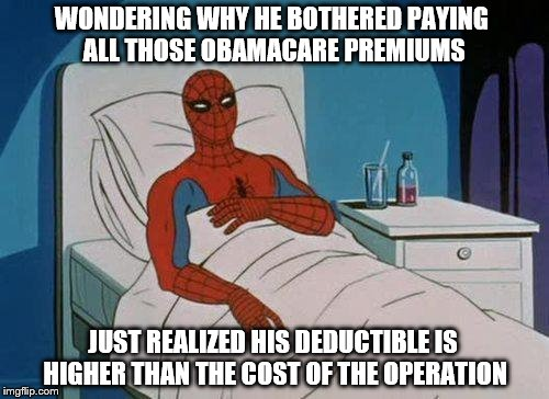 Spiderman Hospital Meme | WONDERING WHY HE BOTHERED PAYING ALL THOSE OBAMACARE PREMIUMS JUST REALIZED HIS DEDUCTIBLE IS HIGHER THAN THE COST OF THE OPERATION | image tagged in memes,spiderman hospital,spiderman | made w/ Imgflip meme maker