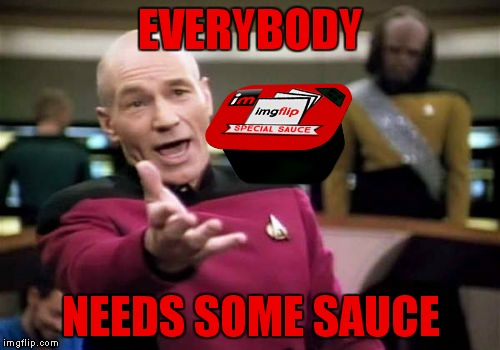 EVERYBODY NEEDS SOME SAUCE | made w/ Imgflip meme maker