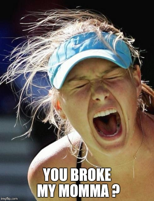 Maria Supernova | YOU BROKE MY MOMMA ? | image tagged in maria supernova | made w/ Imgflip meme maker