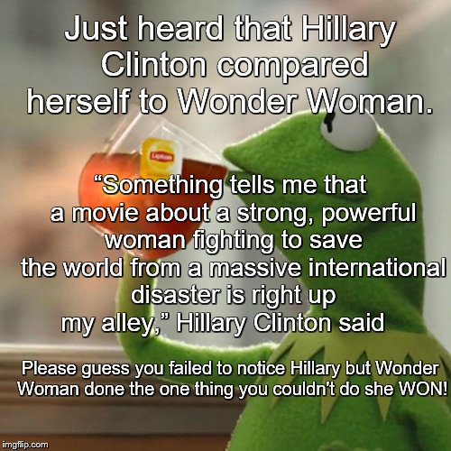 "Hillary Wonder Woman NOT! | Just heard that Hillary Clinton compared herself to Wonder Woman. ""Something tells me that a movie about a strong, powerful woman fighting t 