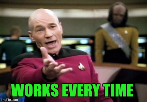 Picard Wtf Meme | WORKS EVERY TIME | image tagged in memes,picard wtf | made w/ Imgflip meme maker