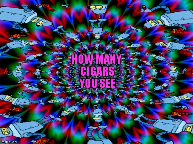 HOW MANY CIGARS YOU SEE | made w/ Imgflip meme maker