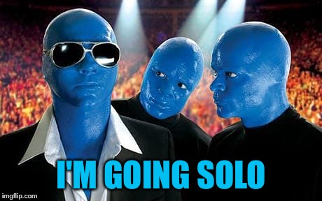 I'M GOING SOLO | made w/ Imgflip meme maker