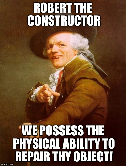 Joseph Ducreux/Bob the Builder | ROBERT THE CONSTRUCTOR WE POSSESS THE PHYSICAL ABILITY TO REPAIR THY OBJECT! | image tagged in memes,joseph ducreux,funny,bob the builder | made w/ Imgflip meme maker