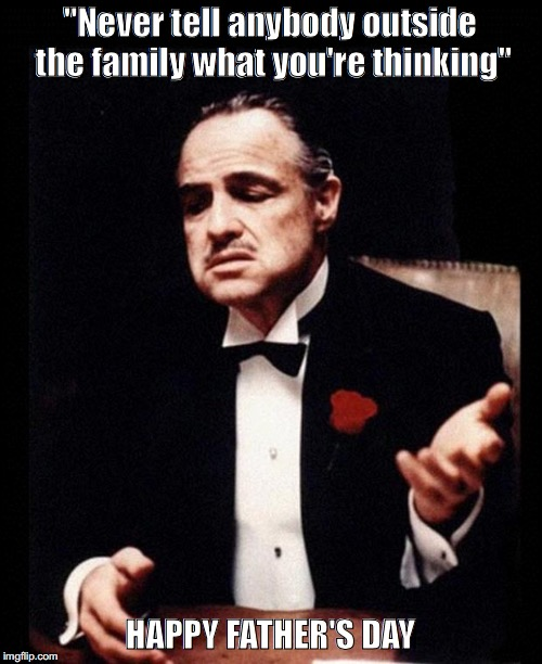 "godfather | ""Never tell anybody outside the family what you're thinking"" HAPPY FATHER'S DAY 